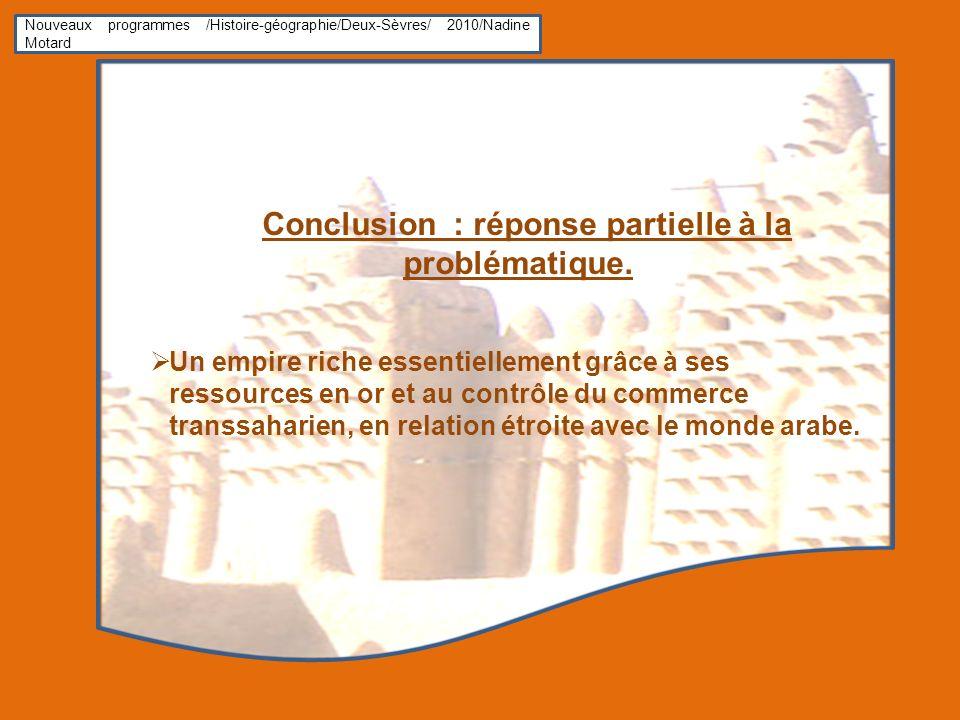 Nouveaux programmes /Histoire-géographie/Deux-Sèvres/ 2010/Nadine Motard Conclusion : réponse partielle à la problématique. Un empire riche essentiell