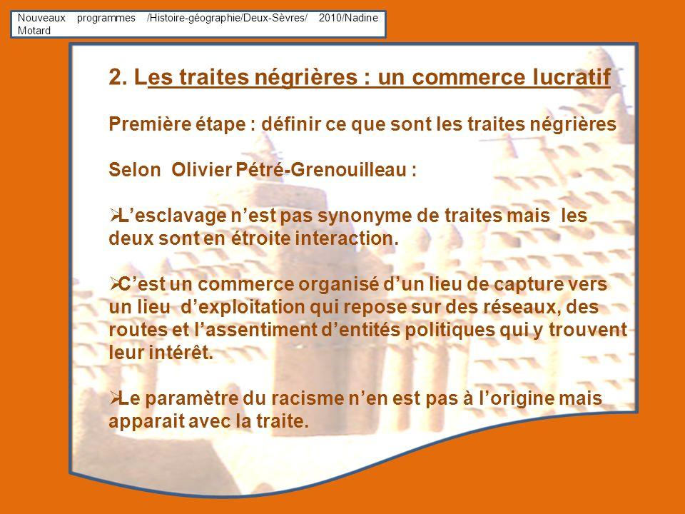 Nouveaux programmes /Histoire-géographie/Deux-Sèvres/ 2010/Nadine Motard 2. Les traites négrières : un commerce lucratif Première étape : définir ce q
