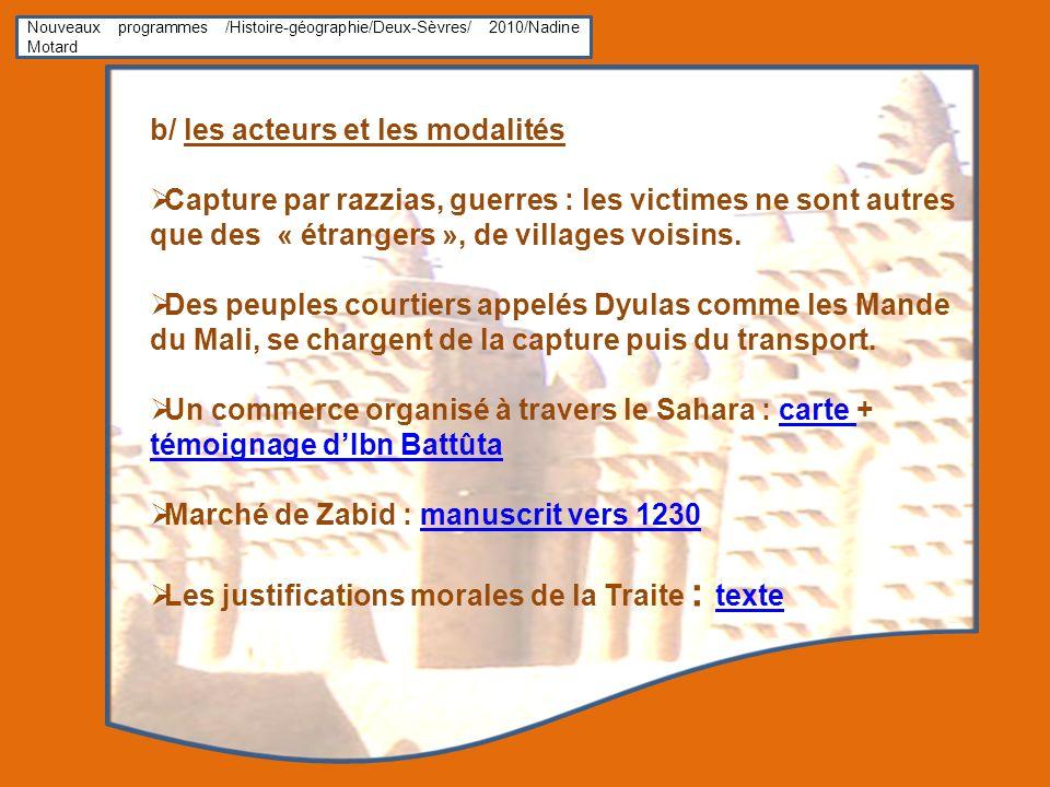Nouveaux programmes /Histoire-géographie/Deux-Sèvres/ 2010/Nadine Motard b/ les acteurs et les modalités Capture par razzias, guerres : les victimes ne sont autres que des « étrangers », de villages voisins.