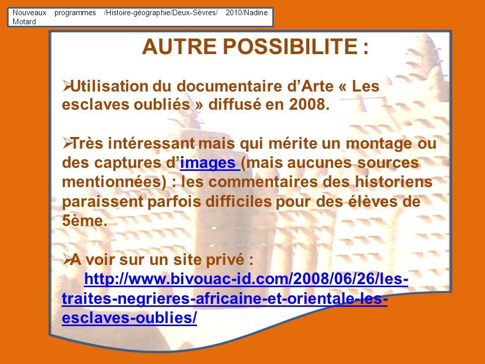 Nouveaux programmes /Histoire-géographie/Deux-Sèvres/ 2010/Nadine Motard AUTRE POSSIBILITE : Utilisation du documentaire dArte « Les esclaves oubliés » diffusé en 2008.