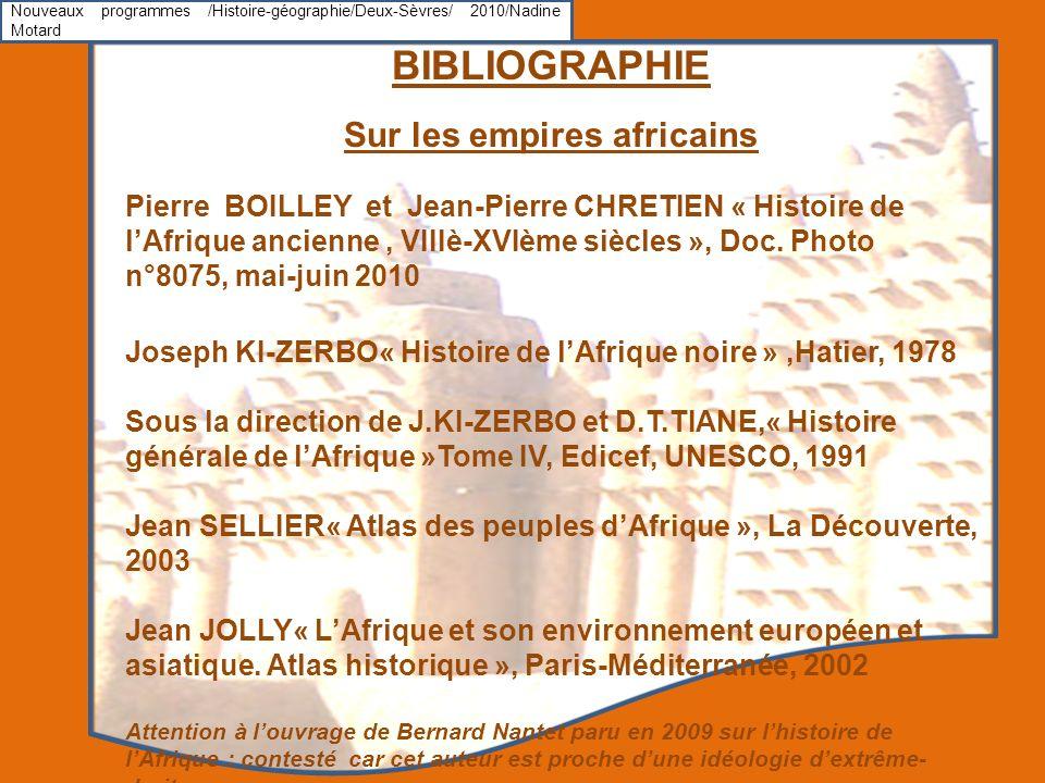 Nouveaux programmes /Histoire-géographie/Deux-Sèvres/ 2010/Nadine Motard BIBLIOGRAPHIE Sur les empires africains Pierre BOILLEY et Jean-Pierre CHRETIE