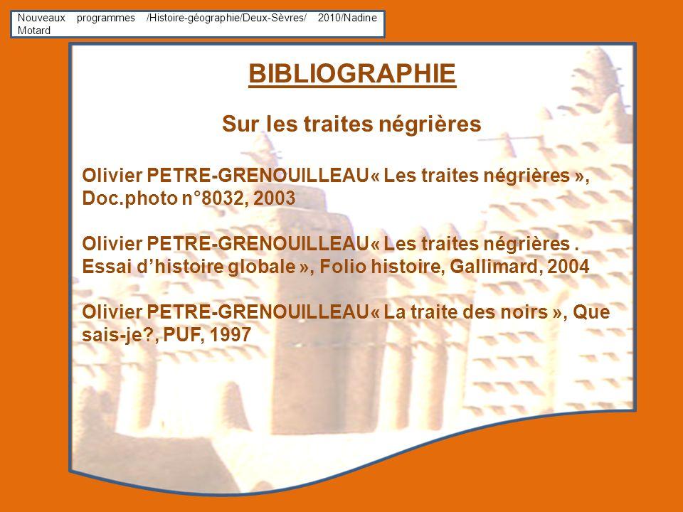 Nouveaux programmes /Histoire-géographie/Deux-Sèvres/ 2010/Nadine Motard BIBLIOGRAPHIE Sur les traites négrières Olivier PETRE-GRENOUILLEAU« Les trait
