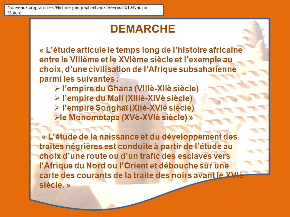Nouveaux programmes /Histoire-géographie/Deux-Sèvres/2010/Nadine Motard DEMARCHE « Létude articule le temps long de lhistoire africaine entre le VIIIè