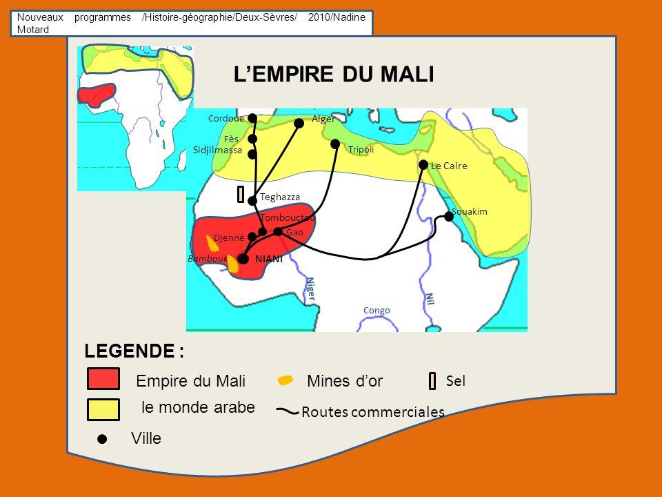 Nouveaux programmes /Histoire-géographie/Deux-Sèvres/ 2010/Nadine Motard LEMPIRE DU MALI Sidjilmassa Teghazza Tombouctou NIANI Alger Le Caire LEGENDE