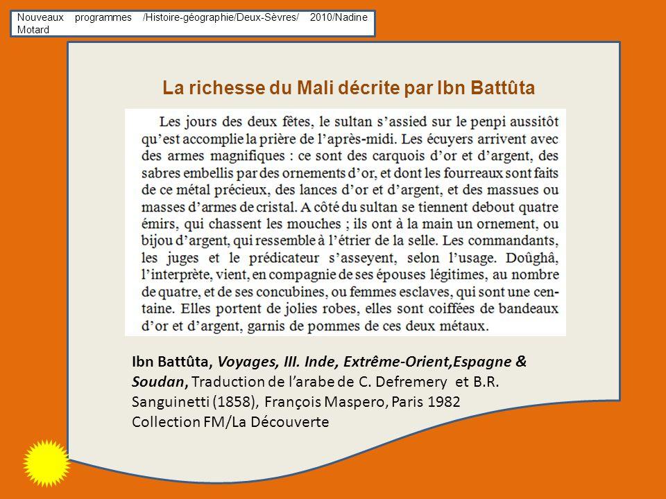 Nouveaux programmes /Histoire-géographie/Deux-Sèvres/ 2010/Nadine Motard La richesse du Mali décrite par Ibn Battûta Ibn Battûta, Voyages, III.