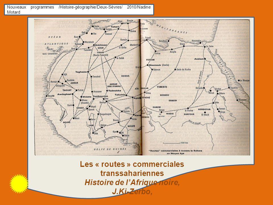 Nouveaux programmes /Histoire-géographie/Deux-Sèvres/ 2010/Nadine Motard Les « routes » commerciales transsahariennes Histoire de lAfrique noire, J.Ki-Zerbo,
