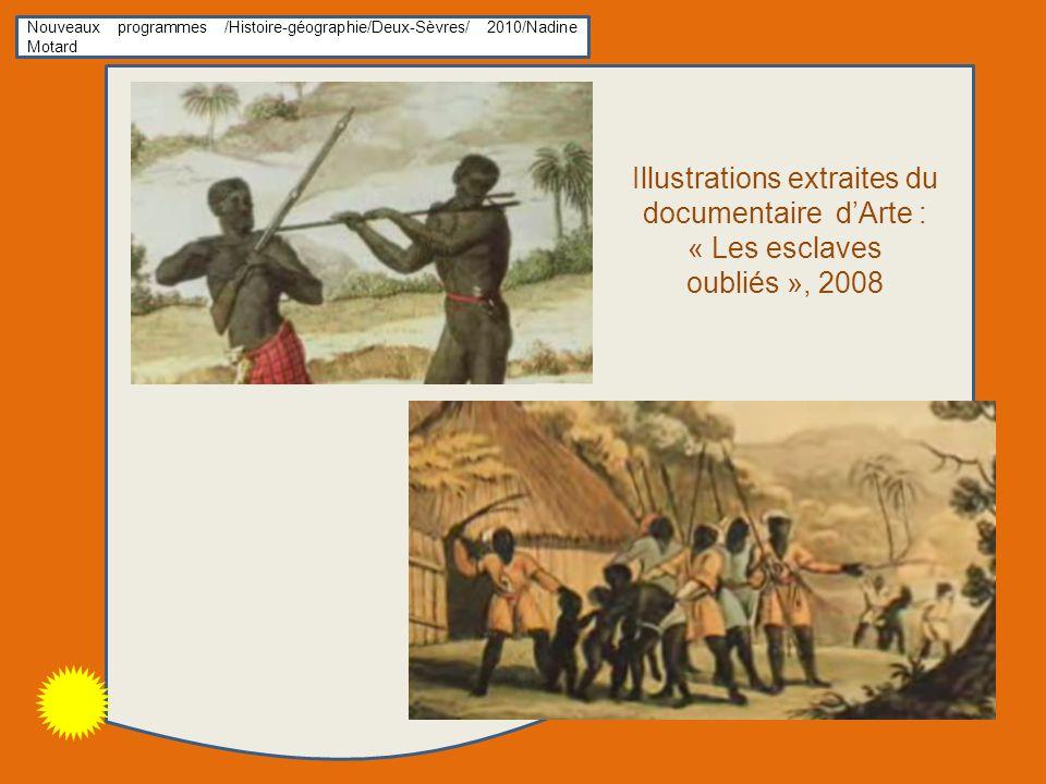 Nouveaux programmes /Histoire-géographie/Deux-Sèvres/ 2010/Nadine Motard Illustrations extraites du documentaire dArte : « Les esclaves oubliés », 2008