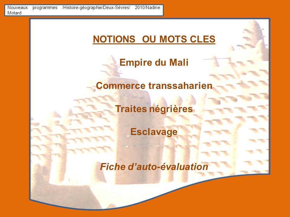 Nouveaux programmes /Histoire-géographie/Deux-Sèvres/ 2010/Nadine Motard NOTIONS OU MOTS CLES Empire du Mali Commerce transsaharien Traites négrières