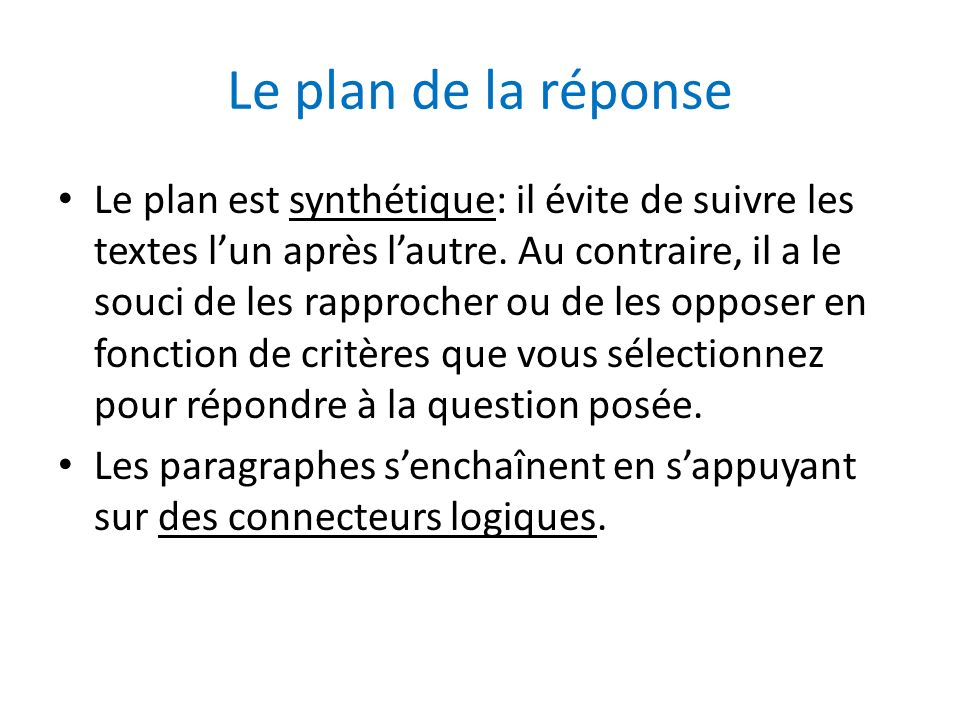 Le plan de la réponse Le plan est synthétique: il évite de suivre les textes lun après lautre. Au contraire, il a le souci de les rapprocher ou de les