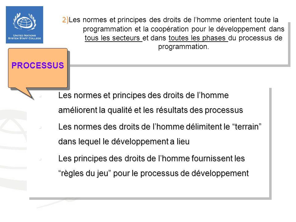 2) 2) Les normes et principes des droits de lhomme orientent toute la programmation et la coopération pour le développement dans tous les secteurs et dans toutes les phases du processus de programmation.