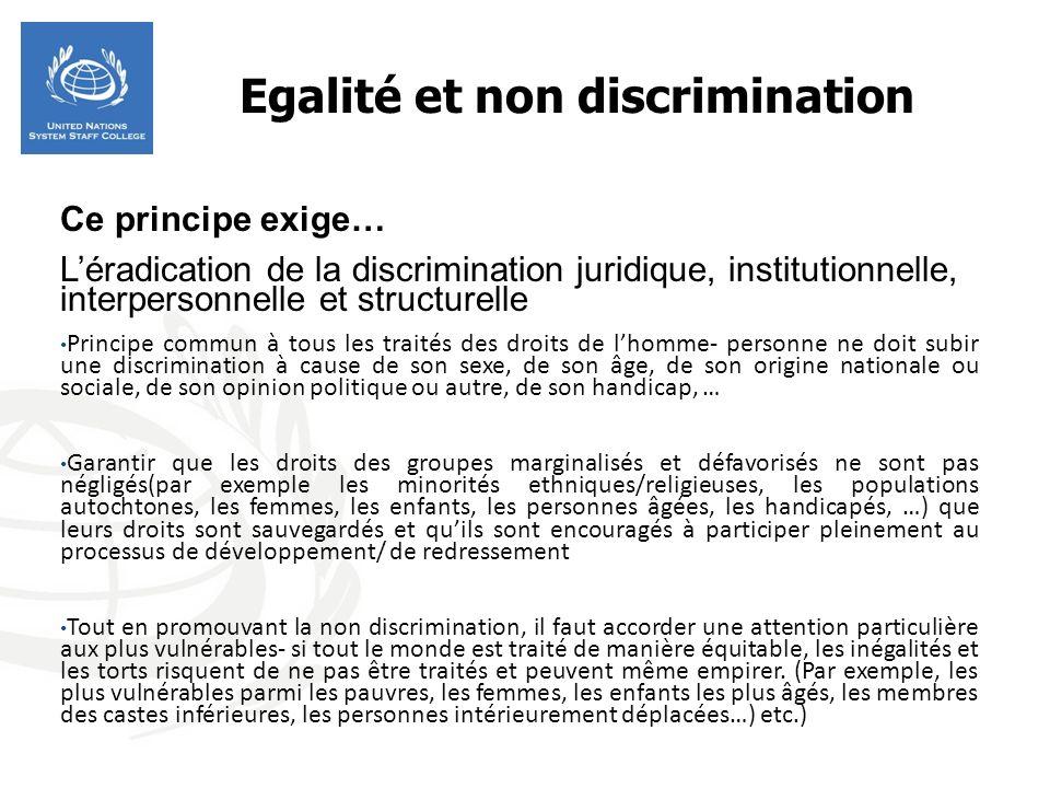 Egalité et non discrimination Ce principe exige… Léradication de la discrimination juridique, institutionnelle, interpersonnelle et structurelle Princ