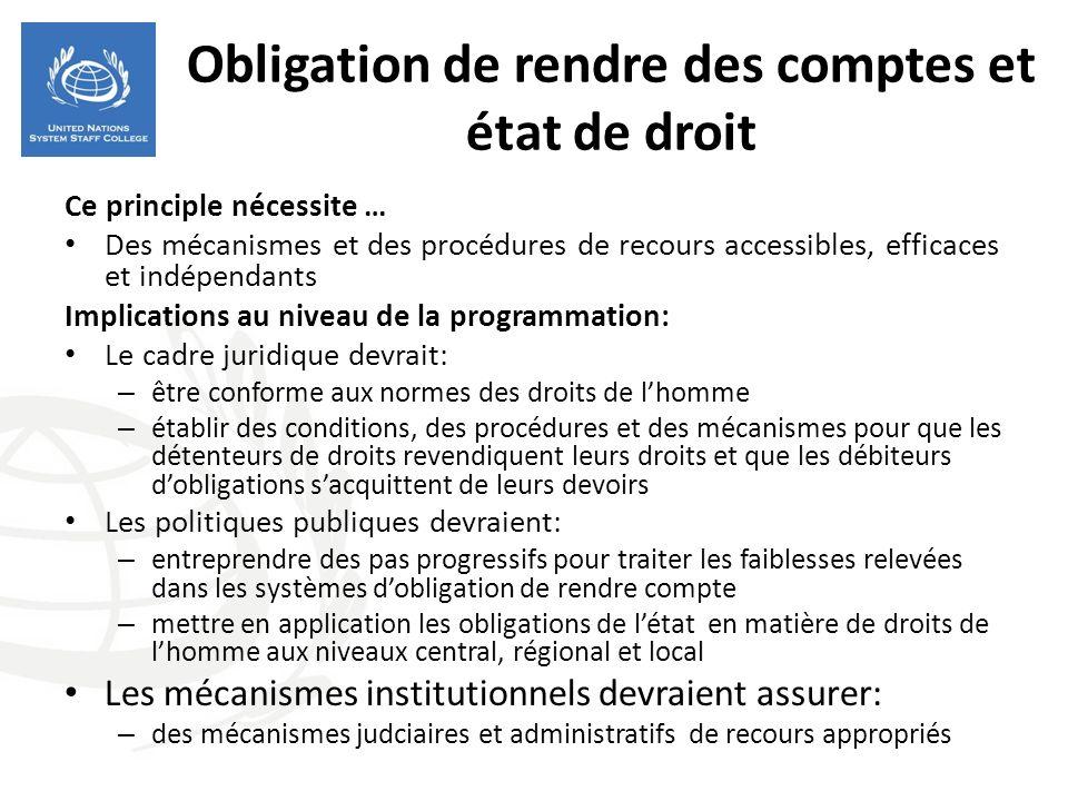 Obligation de rendre des comptes et état de droit Ce principle nécessite … Des mécanismes et des procédures de recours accessibles, efficaces et indép