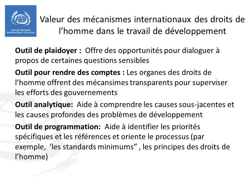 Valeur des mécanismes internationaux des droits de lhomme dans le travail de développement Outil de plaidoyer : Offre des opportunités pour dialoguer