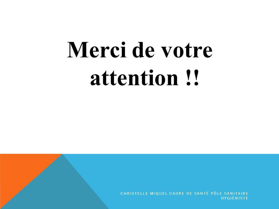 Merci de votre attention !! CHRISTELLE MIQUEL CADRE DE SANTÉ PÔLE SANITAIRE HYGIÈNISTE