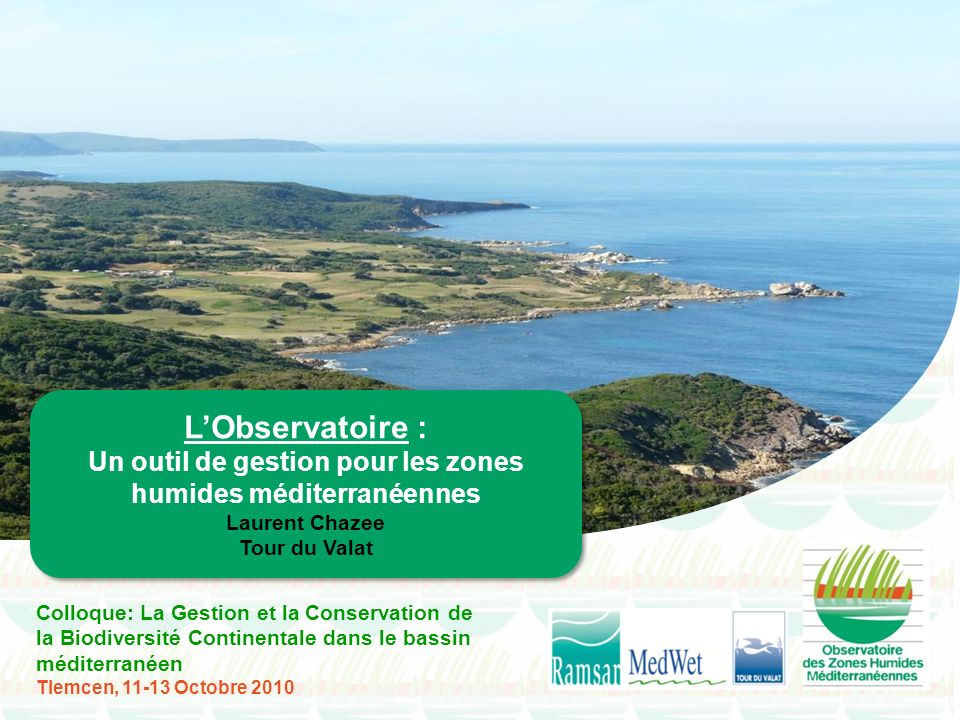 Colloque: La Gestion et la Conservation de la Biodiversité Continentale dans le bassin méditerranéen Tlemcen, 11-13 Octobre 2010 LObservatoire : Un ou