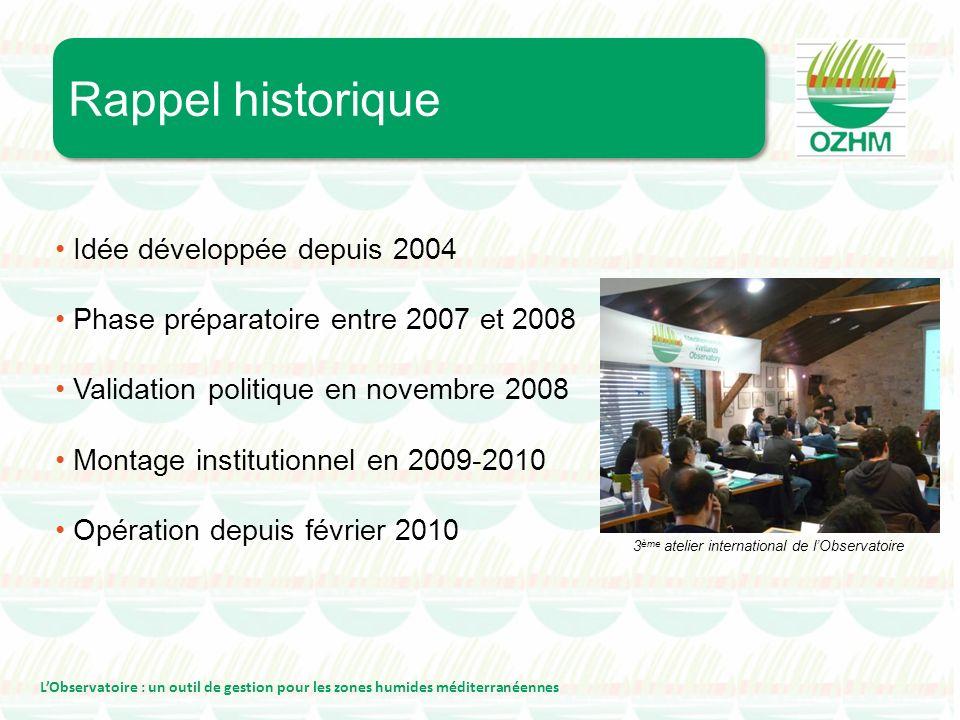 LObservatoire : un outil de gestion pour les zones humides méditerranéennes Idée développée depuis 2004 Phase préparatoire entre 2007 et 2008 Validati