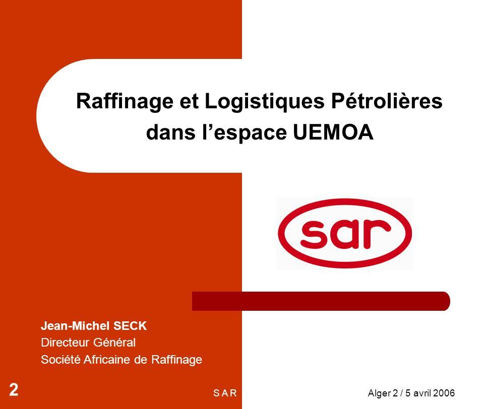 S A RAlger 2 / 5 avril 2006 3 SOMMAIRE Introduction Espace UEMOA Marchés Industrie du Raffinage Logistiques Pétrolières Recommandations