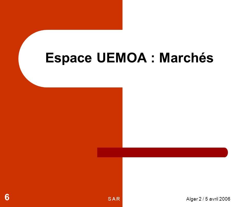 S A RAlger 2 / 5 avril 2006 6 Espace UEMOA : Marchés