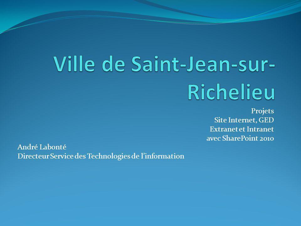 Projets Site Internet, GED Extranet et Intranet avec SharePoint 2010 André Labonté Directeur Service des Technologies de linformation