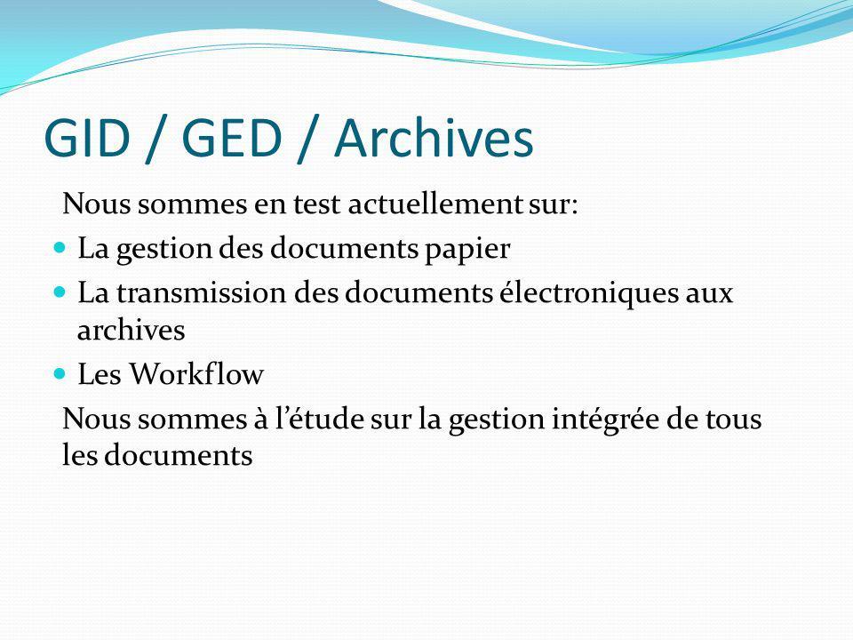 GID / GED / Archives Nous sommes en test actuellement sur: La gestion des documents papier La transmission des documents électroniques aux archives Le