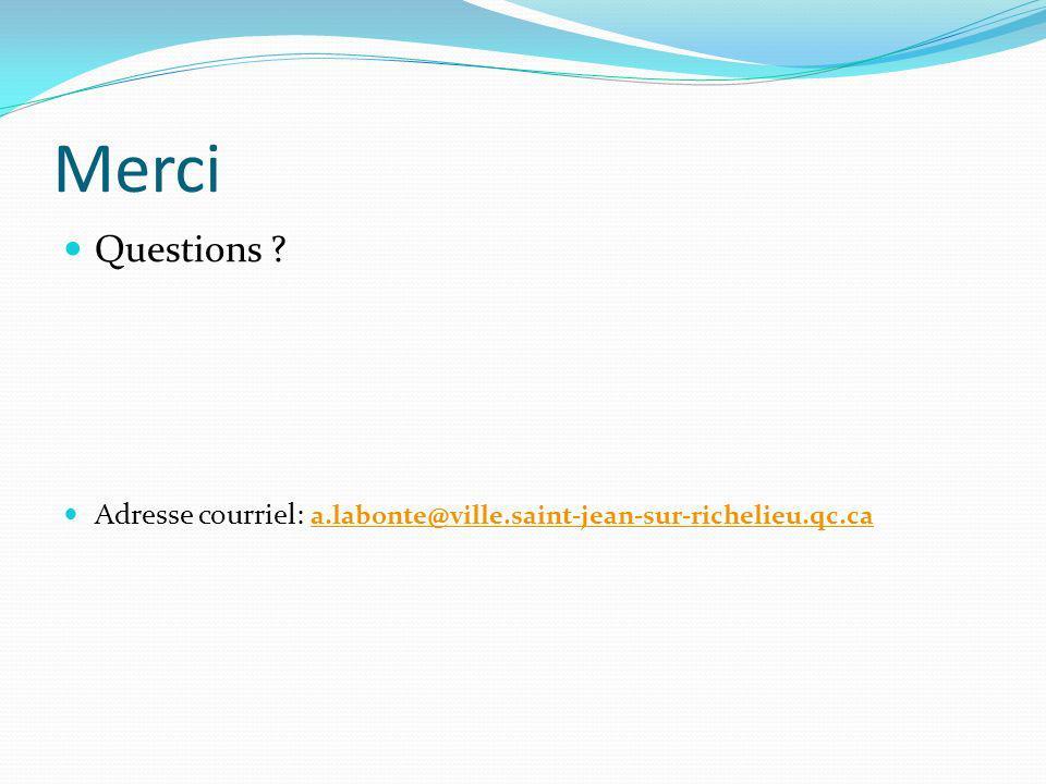 Merci Questions ? Adresse courriel: a.labonte@ville.saint-jean-sur-richelieu.qc.ca a.labonte@ville.saint-jean-sur-richelieu.qc.ca