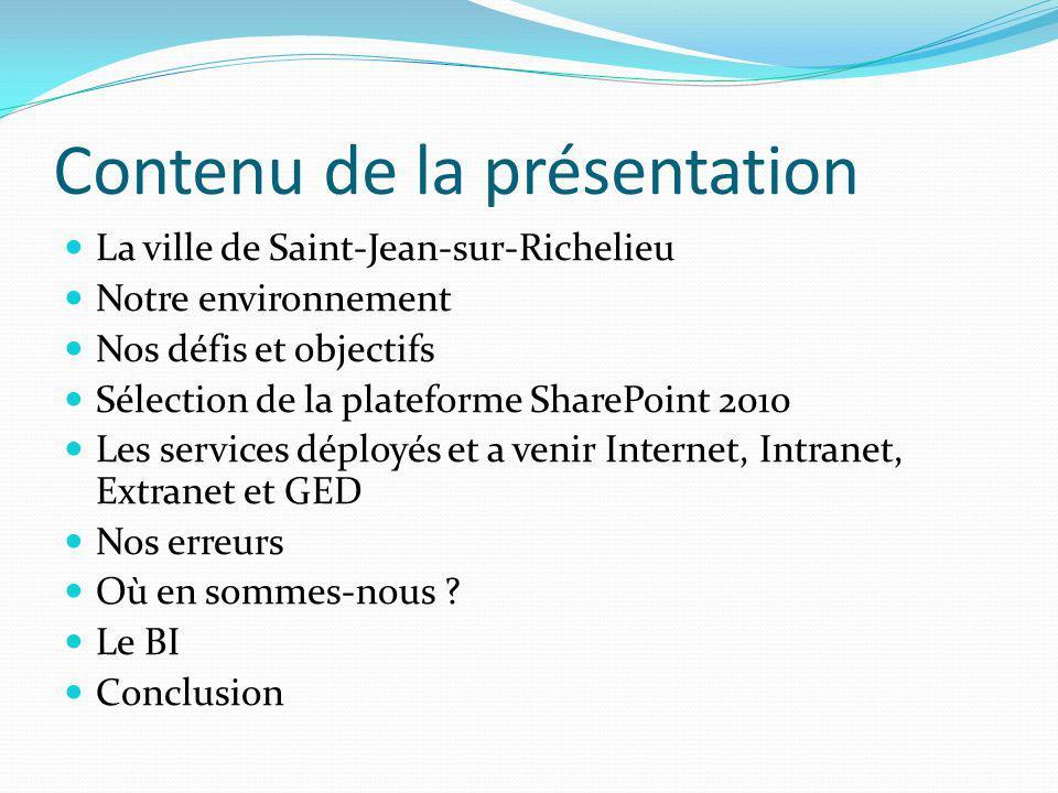 Contenu de la présentation La ville de Saint-Jean-sur-Richelieu Notre environnement Nos défis et objectifs Sélection de la plateforme SharePoint 2010
