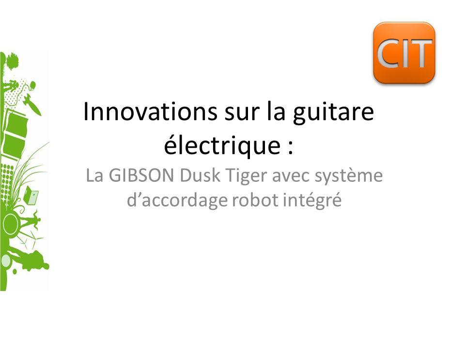 Innovations sur la guitare électrique : La GIBSON Dusk Tiger avec système daccordage robot intégré