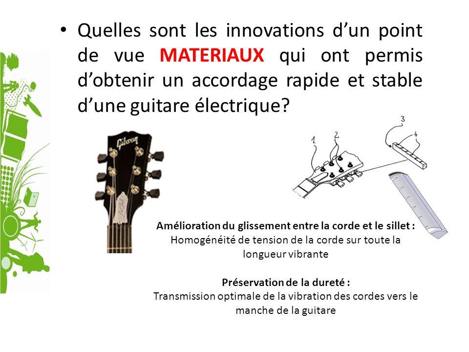 Quelles sont les innovations dun point de vue MATERIAUX qui ont permis dobtenir un accordage rapide et stable dune guitare électrique? Amélioration du