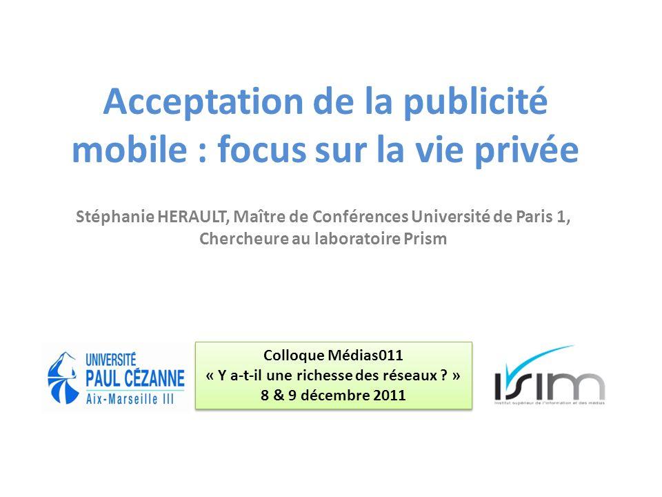 Acceptation de la publicité mobile : focus sur la vie privée Stéphanie HERAULT, Maître de Conférences Université de Paris 1, Chercheure au laboratoire