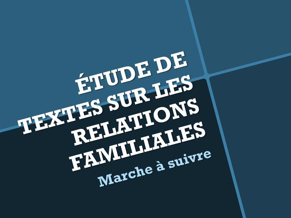 ÉTUDE DE TEXTES SUR LES RELATIONS FAMILIALES Marche à suivre