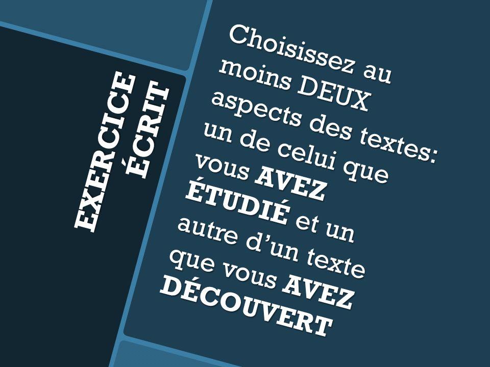 EXERCICE ÉCRIT Choisissez au moins DEUX aspects des textes: un de celui que vous AVEZ ÉTUDIÉ et un autre dun texte que vous AVEZ DÉCOUVERT