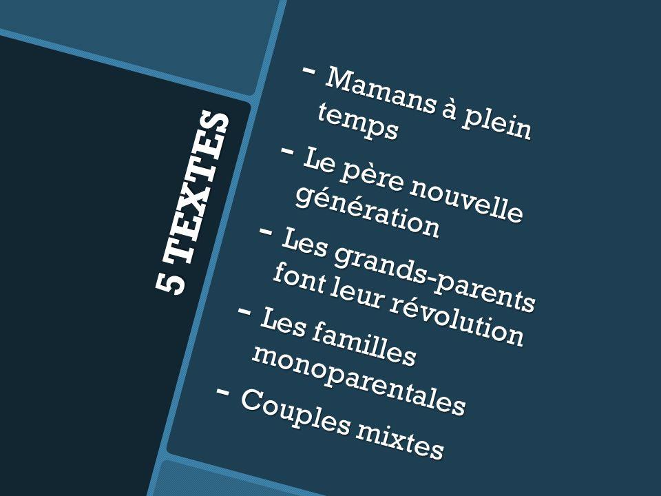 5 TEXTES - Mamans à plein temps - Le père nouvelle génération - Les grands-parents font leur révolution - Les familles monoparentales - Couples mixtes
