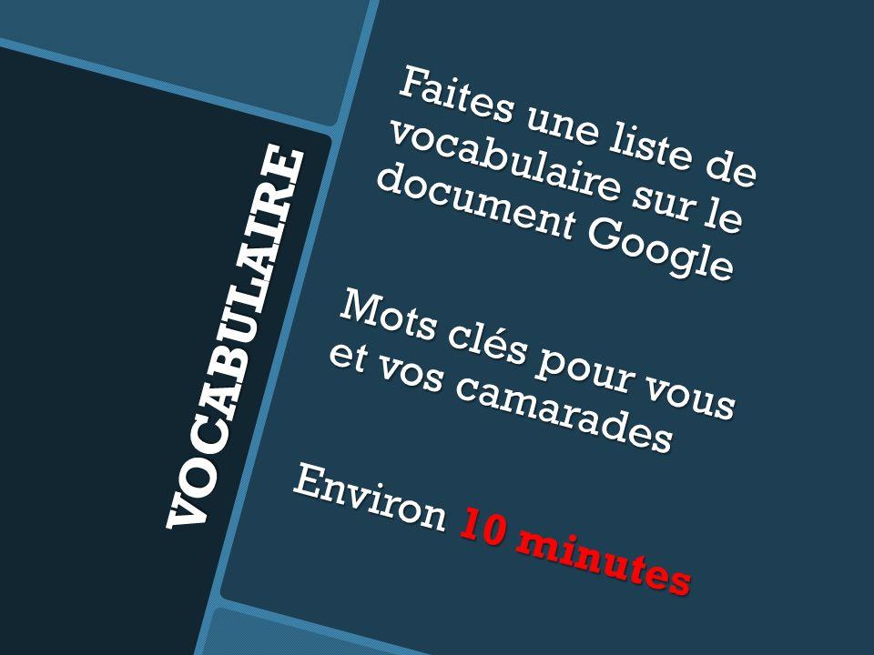 VOCABULAIRE Faites une liste de vocabulaire sur le document Google Mots clés pour vous et vos camarades Environ 10 minutes