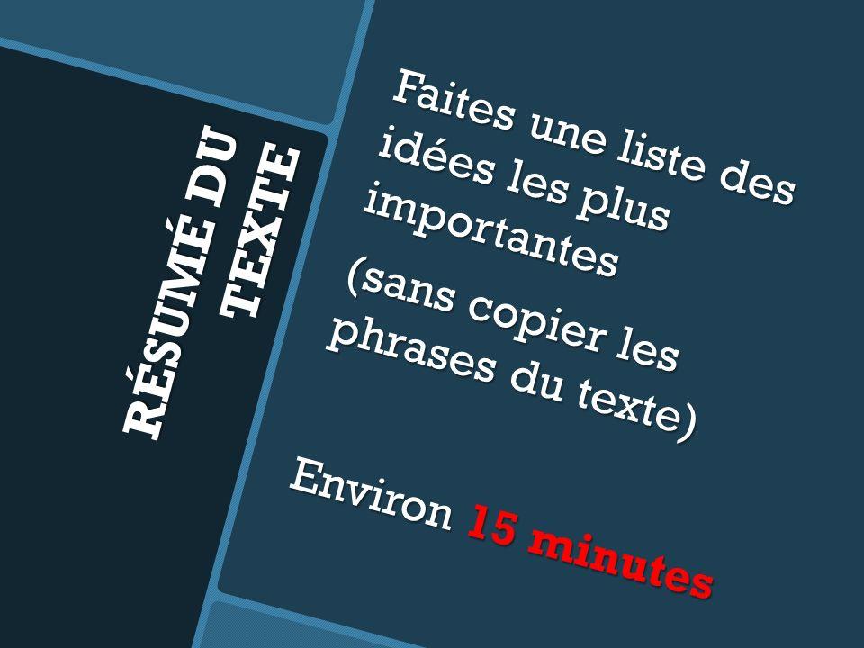 RÉSUMÉ DU TEXTE Faites une liste des idées les plus importantes (sans copier les phrases du texte) Environ 15 minutes