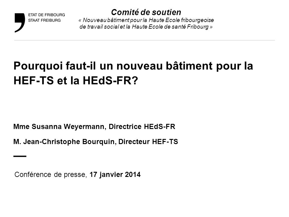2 Comité de soutien Conférence de presse / 17 janvier 2014 Pourquoi faut-il un nouveau bâtiment pour la HEF-TS et la HEdS-FR.