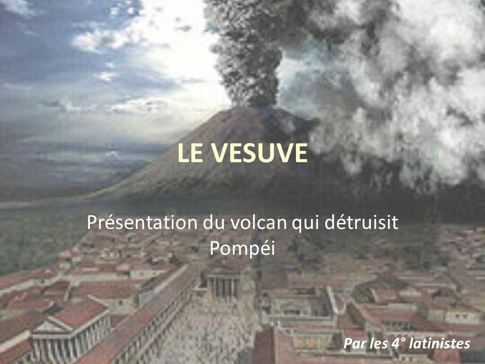 LE VESUVE Présentation du volcan qui détruisit Pompéi Par les 4° latinistes