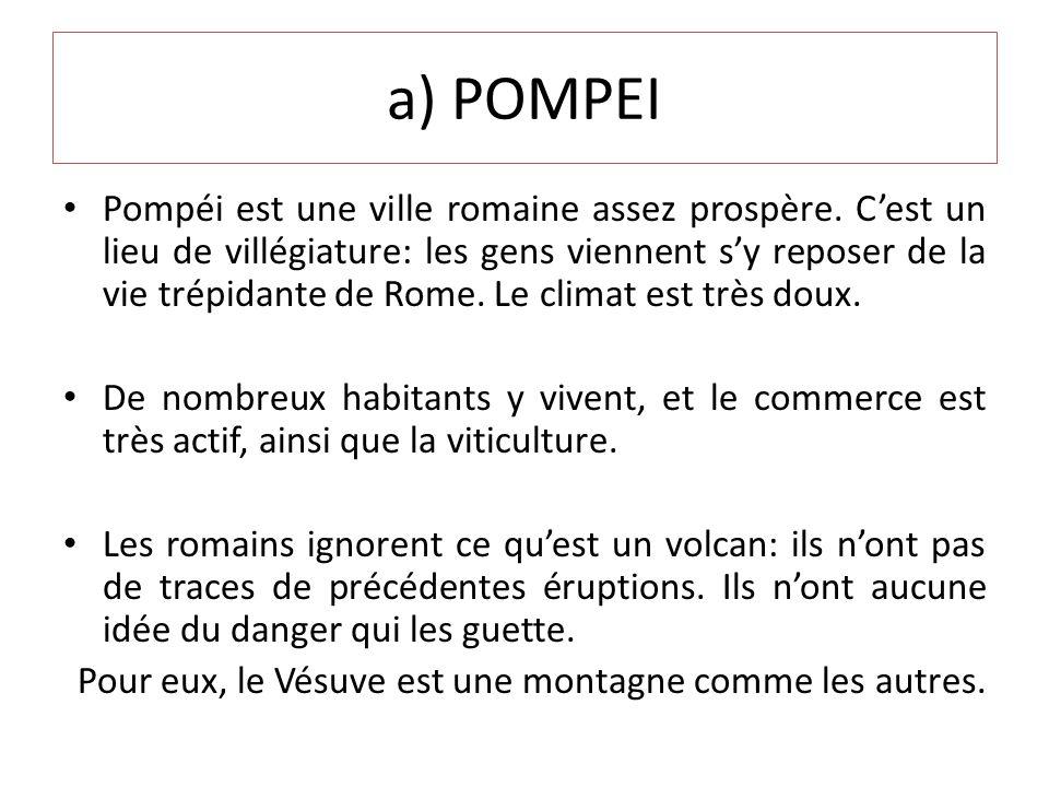 a) POMPEI Pompéi est une ville romaine assez prospère.