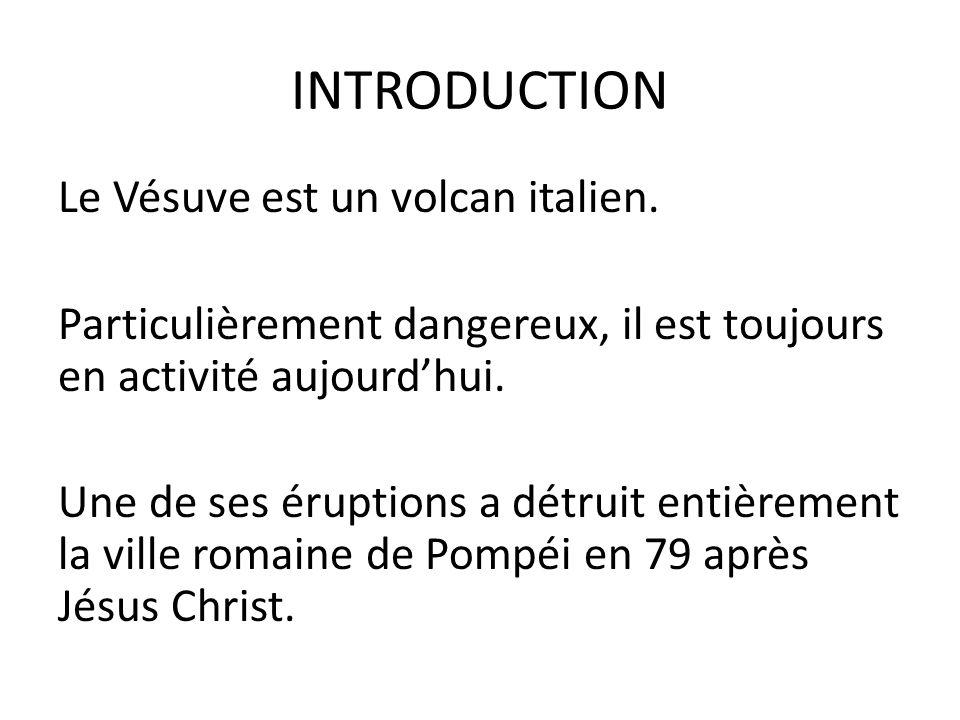 INTRODUCTION Le Vésuve est un volcan italien.