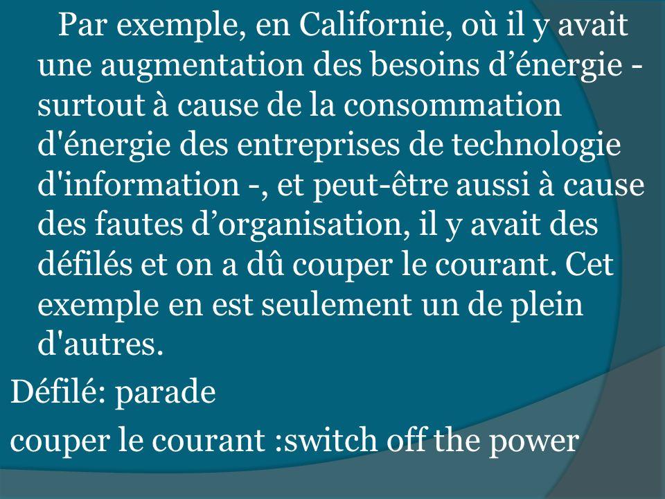 Par exemple, en Californie, où il y avait une augmentation des besoins dénergie - surtout à cause de la consommation d'énergie des entreprises de tech