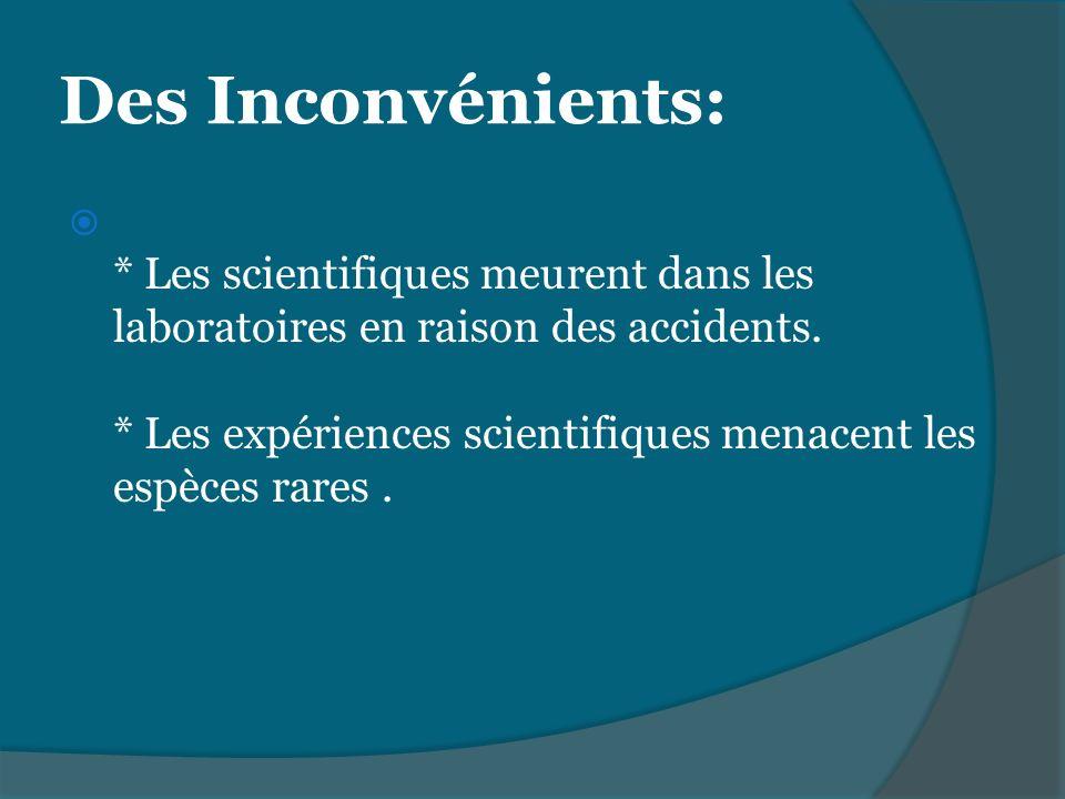 * Les scientifiques meurent dans les laboratoires en raison des accidents. * Les expériences scientifiques menacent les espèces rares.