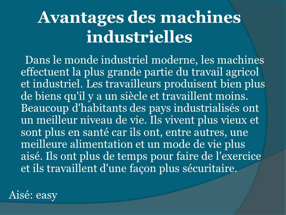Avantages des machines industrielles Dans le monde industriel moderne, les machines effectuent la plus grande partie du travail agricol et industriel.