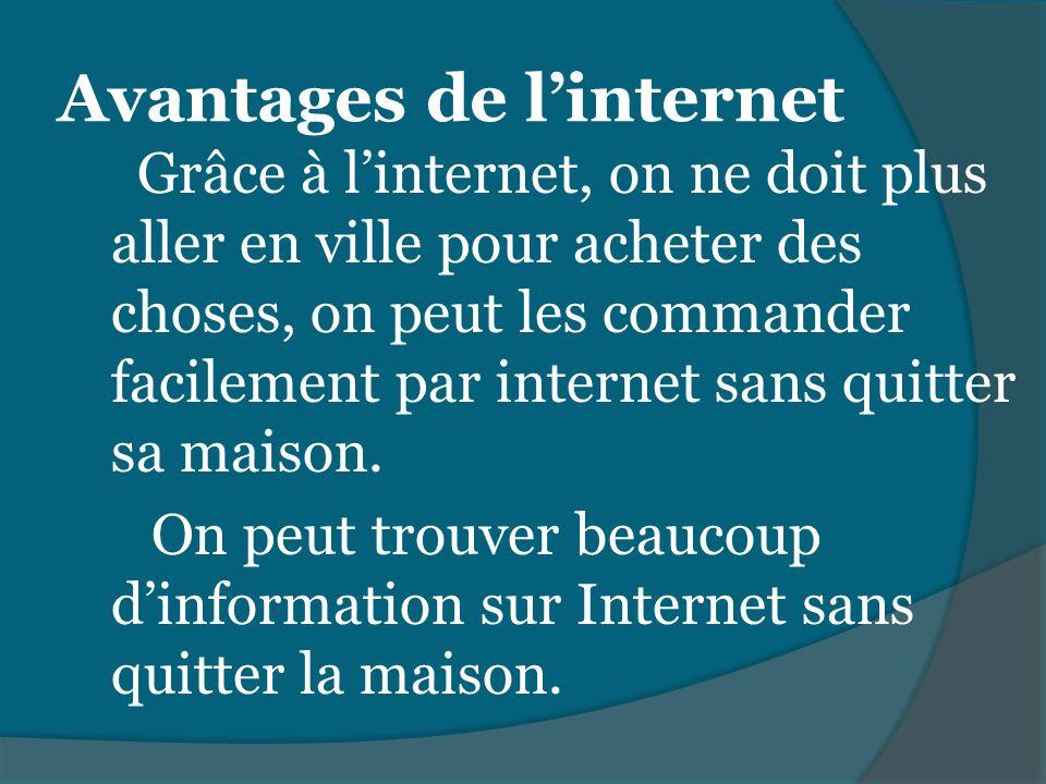 Avantages de linternet Grâce à linternet, on ne doit plus aller en ville pour acheter des choses, on peut les commander facilement par internet sans q