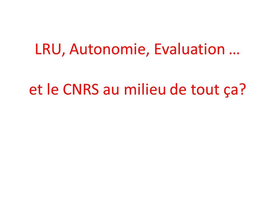 LRU, Autonomie, Evaluation … et le CNRS au milieu de tout ça?