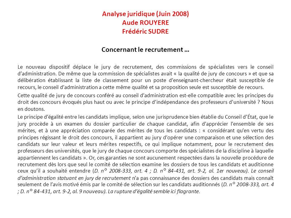 Analyse juridique (Juin 2008) Aude ROUYERE Frédéric SUDRE Concernant le recrutement … Le nouveau dispositif déplace le jury de recrutement, des commissions de spécialistes vers le conseil dadministration.