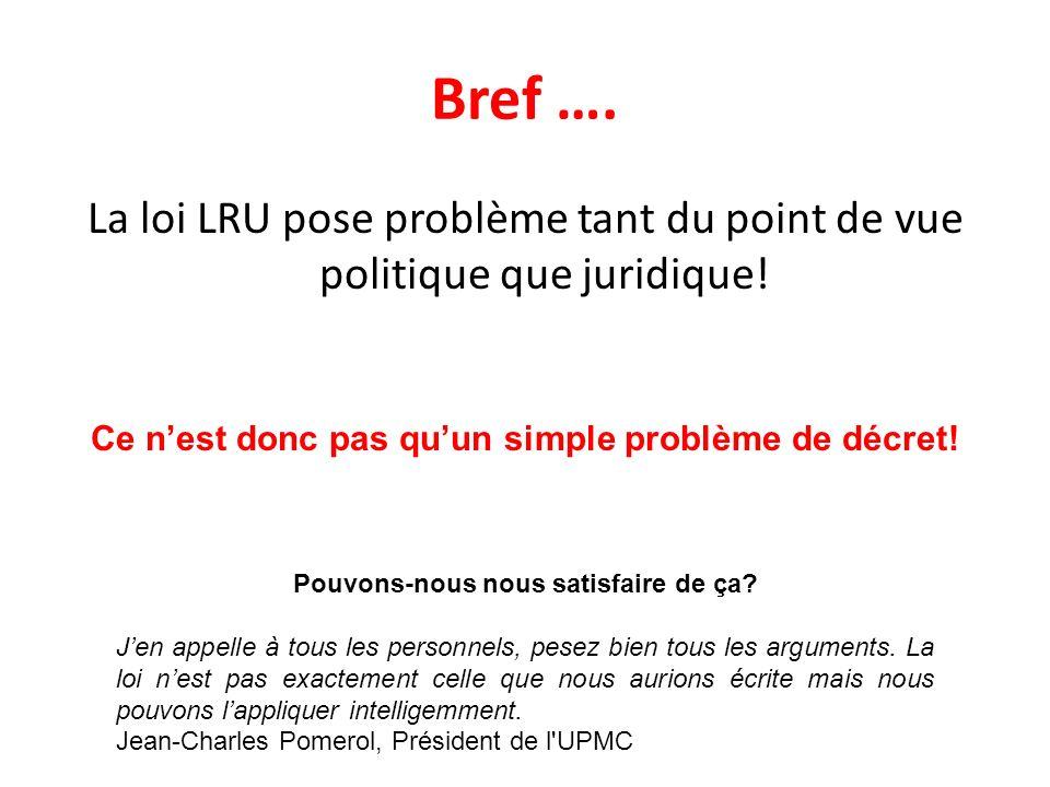 Bref ….La loi LRU pose problème tant du point de vue politique que juridique.