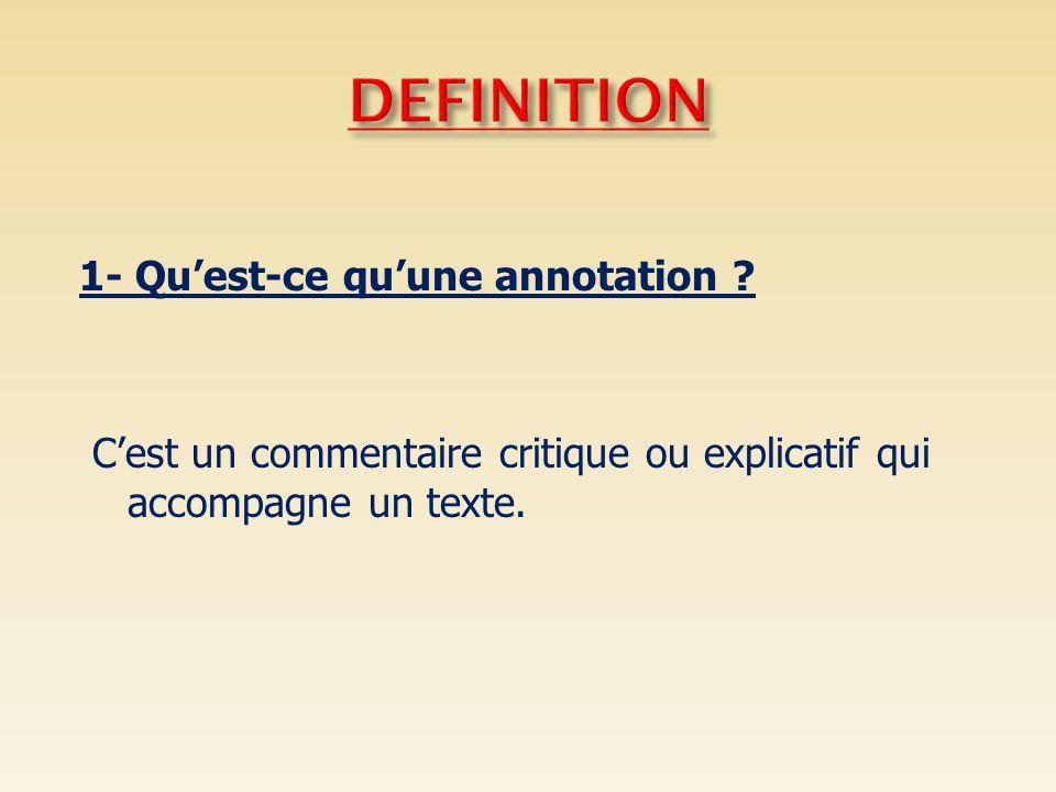 1- Quest-ce quune annotation ? Cest un commentaire critique ou explicatif qui accompagne un texte.