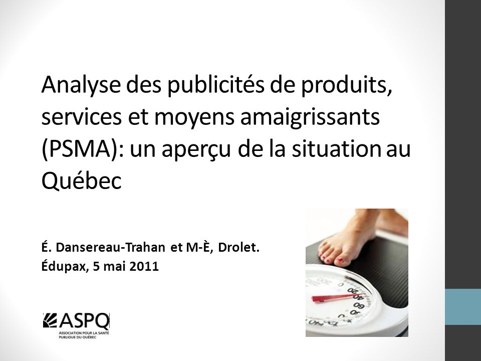 Analyse des publicités de produits, services et moyens amaigrissants (PSMA): un aperçu de la situation au Québec É. Dansereau-Trahan et M-È, Drolet. É