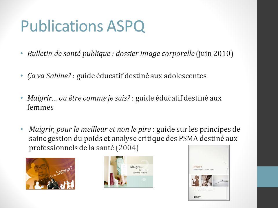 Publications ASPQ Bulletin de santé publique : dossier image corporelle (juin 2010) Ça va Sabine? : guide éducatif destiné aux adolescentes Maigrir… o