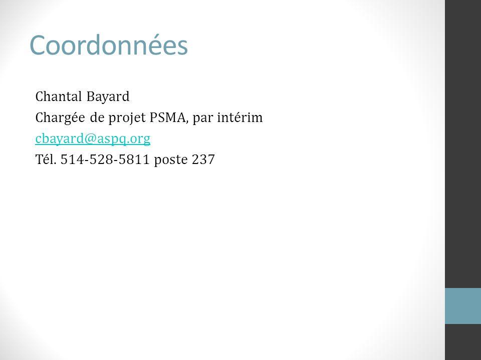 Coordonnées Chantal Bayard Chargée de projet PSMA, par intérim cbayard@aspq.org Tél. 514-528-5811 poste 237