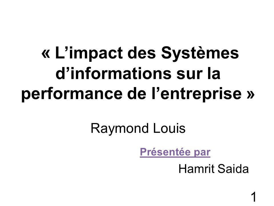 1- Etude de limpact des systèmes dinformation sur la performance de lentreprise (3) 12 La généralisation des résultats empiriques a constitué un autre problème de la recherche sur les impacts des TI.